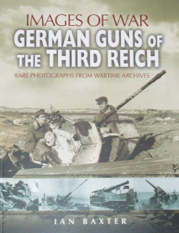 German Guns of the Third Reich, by Ian Baxter